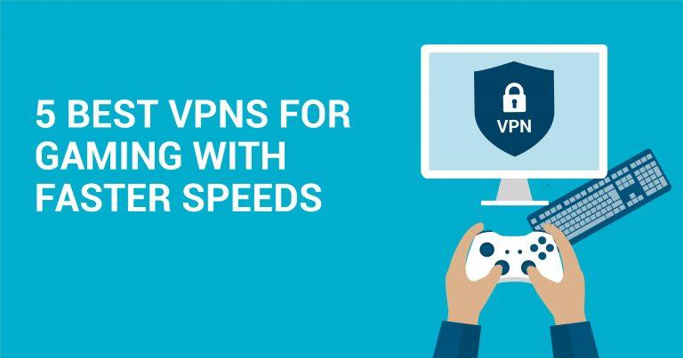 5 cele mai bune VPN-uri pentru jocuri cu viteze mai rapide