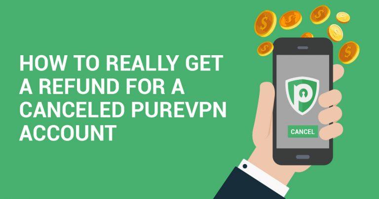 Cum Să Obțineți Cu Adevărat O Rambursare Pentru Un Cont PureVPN Anulat