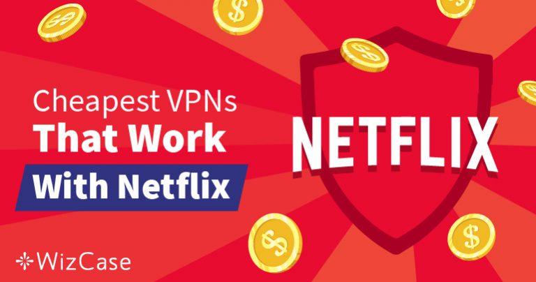 Cele mai bune VPN-uri ieftine pentru Netflix, care ocolesc geo-restricțiile – Garantat