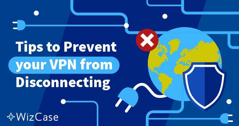 VPN-ul se tot deconectează? Iată soluția (funcționează 100%)