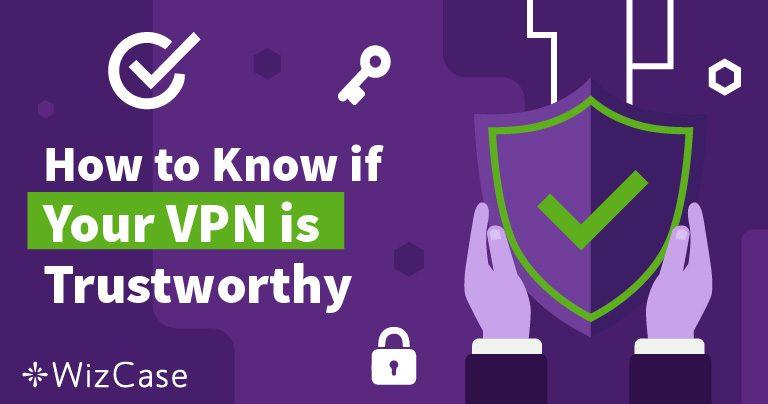 Cum știți dacă puteți avea încredere într-un anumit VPN