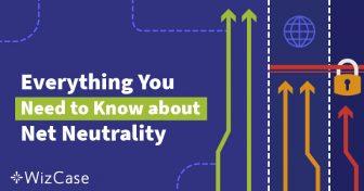 Ce este neutralitatea internetului? Ghid (Actualizare 2019) Wizcase