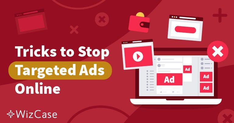4 sfaturi pentru blocarea reclamelor direcționate și păstrarea anonimității online în 2019