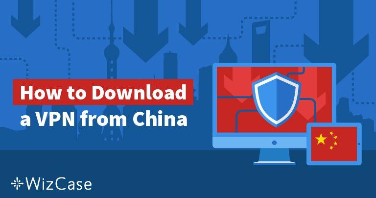 5 moduri de a obține un VPN dacă sunteți deja în China în 2019