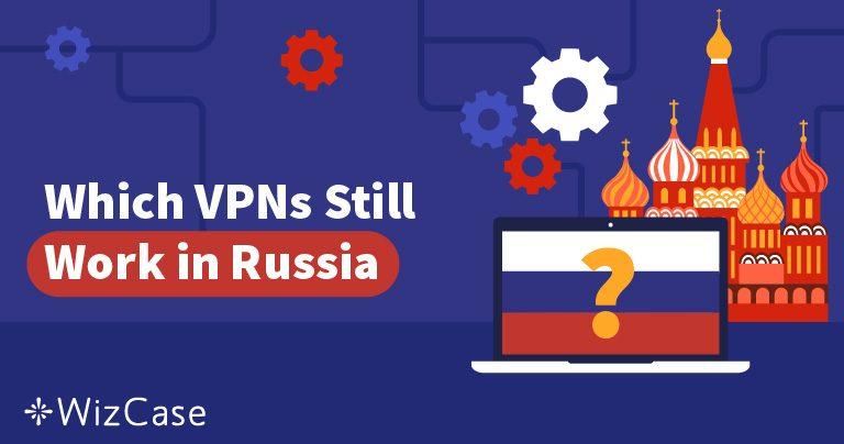 Rusia a blocat 50 VPN-uri – Care dintre ele încă funcționează?