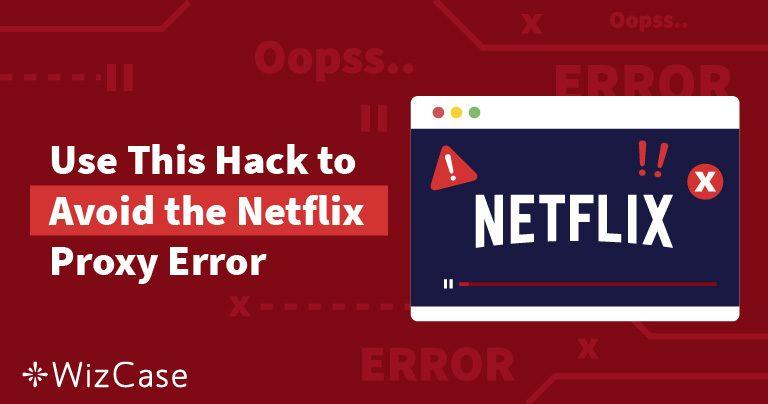 [REZOLVARE] Eroarea de proxy de la Netflix (Testat & Actualizat  aprilie 2020)