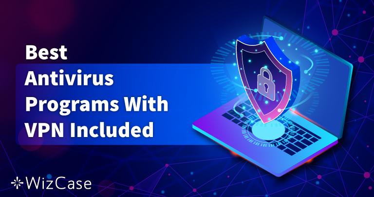 Cel mai bun antivirus cu VPN încorporat în 2021