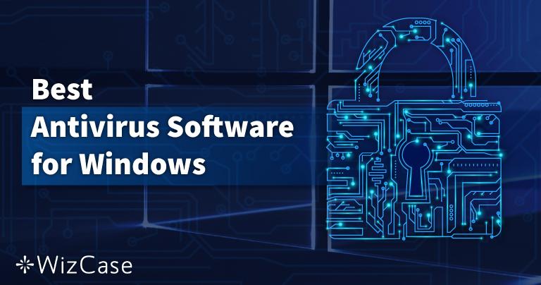 Cel mai bun antivirus pentru PC-urile cu Windows – Top 10 Octombrie 2021