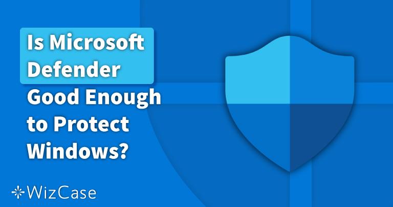 Este Microsoft Defender suficient de bun în 2021? Aflați acum!
